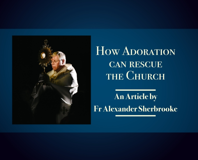How Adoration can Rescue theChurch