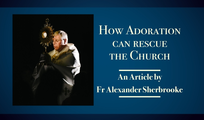 How Adoration can Rescue the Church